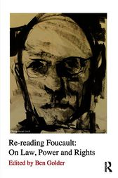 Re-reading Foucault: On Law, Power and Rights by Ben Golder