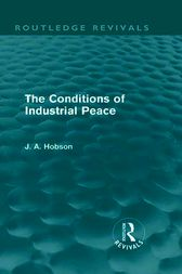 The Conditions of Industrial Peace (Routledge Revivals) by J. A. Hobson