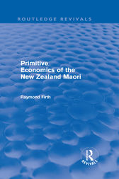 Primitive Economics of the New Zealand Maori (Routledge Revivals) by Raymond Firth