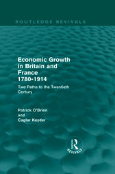 Economic Growth in Britain and France 1780-1914 (Routledge Revivals) by Patrick O'Brien