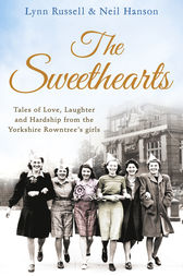 The Sweethearts: Tales of love, laughter and hardship from the Yorkshire Rowntree's girls by Lynn Russell