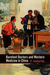 Barefoot Doctors and Western Medicine in China by Xiaoping Fang