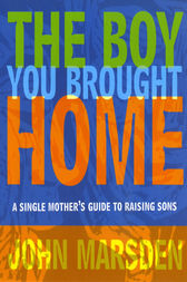 The Boy You Brought Home by John Marsden
