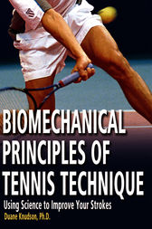 Biomechanical Principles of Tennis Technique by Duane Knudson
