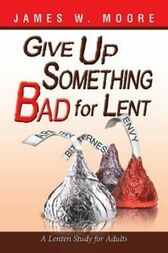 Give Up Something Bad for Lent by James W. Moore