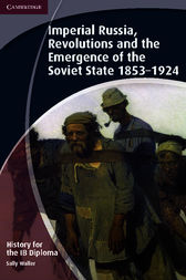 History for the IB Diploma: Imperial Russia, Revolutions and the Emergence of the Soviet State 1853–1924
