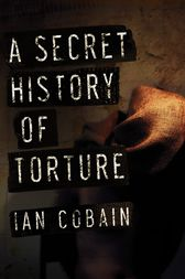 A Secret History of Torture by Ian Cobain