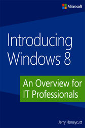 Introducing Windows 8: An Overview for IT Professionals by Jerry Honeycutt