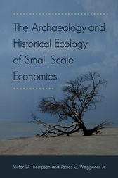 The Archaeology and Historical Ecology of Small Scale Economies by Victor D Thompson