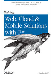 Building Web, Cloud, and Mobile Solutions with F# by Daniel Mohl