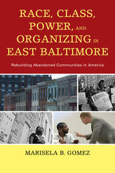 Race, Class, Power, and Organizing in East Baltimore by Marisela B. Gomez