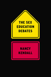 The Sex Education Debates by Nancy Kendall