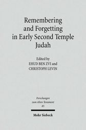 Remembering and Forgetting in Early Second Temple Judah by Ehud Ben Zvi