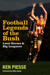 Football Legends Of The Bush by Ken Piesse