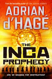 The Inca Prophecy by Adrian d'Hage