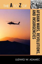The A to Z of Afghan Wars, Revolutions and Insurgencies by Ludwig W. Adamec