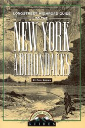 Longstreet Highroad Guide to the New York Adirondacks by Phil Brown