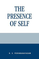 The Presence of Self by R. S. Perinbanayagam