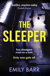 The Sleeper: Two strangers meet on a train. Only one gets off by Emily Barr