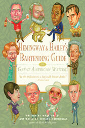 Hemingway & Bailey's Bartending Guide to Great American Writers by Mark Bailey