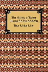 The History of Rome (Books XXVII-XXXVI) by Livius;  Cyrus Edmonds
