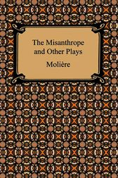 The Misanthrope and Other Plays by Molière
