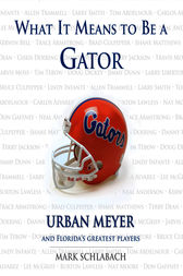 What It Means to Be a Gator by Mark Schlabach