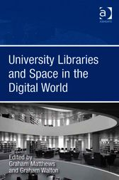 University Libraries and Space in the Digital World by Graham Walton