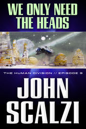 The Human Division #3: We Only Need the Heads by John Scalzi