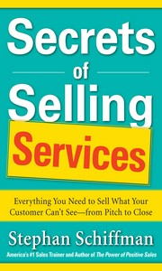 Download Ebook Secrets of Selling Services: Everything You Need to Sell What Your Customer Can't See—from Pitch to Close by Stephan Schiffman Pdf