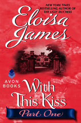 With This Kiss: Part One by Eloisa James