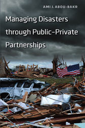 Managing Disasters through Public–Private Partnerships by Ami J. Abou-bakr