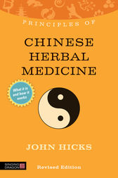 Principles of Chinese Herbal Medicine by John Hicks