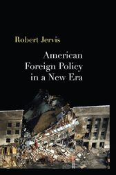 American Foreign Policy in a New Era by Robert Jervis
