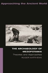 The Archaeology of Mesopotamia by Roger Matthews