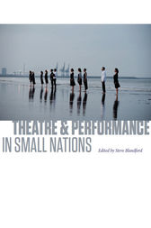 Theatre & Performance in Small Nations by Steve Blandford