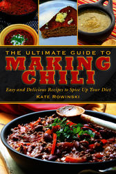 The Ultimate Guide to Making Chili by Kate Rowinski