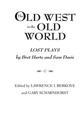 The Old West in the Old World: Lost Plays by Bret Harte and Sam Davis