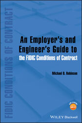 An Employer's and Engineer's Guide to the FIDIC Conditions of Contract by Michael D. Robinson