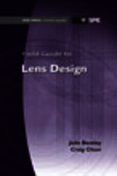 Field Guide to Lens Design by Julie Bentley