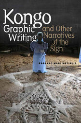 Kongo Graphic Writing and Other Narratives of the Sign by Barbaro Martinez-Ruiz