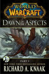 World of Warcraft: Dawn of the Aspects: Part I by Richard A. Knaak
