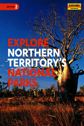 Explore Northern Territory's National Parks by Explore Australia Publishing