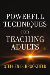 Powerful Techniques for Teaching Adults by Stephen D. Brookfield