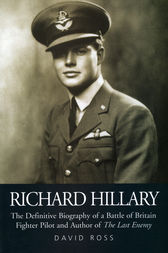 "Richard Hillary: The Authorised Biography of a Second World War Fighter Pilot and Author of ""The Last Enemy"""