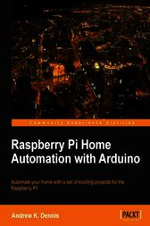 Raspberry Pi Home Automation with Arduino by Andrew K. Dennis