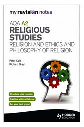 My Revision Notes: AQA A2 Religious Studies: Religion and Ethics and  Philosophy of Religion by Richard Gray