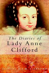 The Diaries of Lady Anne Clifford by D.J.H Clifford