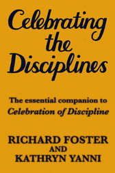 Celebrating the Disciplines by Richard Foster