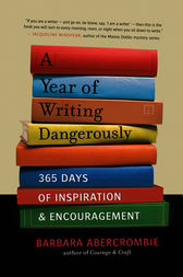 A Year of Writing Dangerously: 365 Days of Inspiration and Encouragement